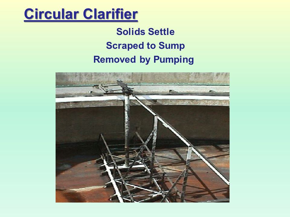 Circular Clarifier Solids Settle Scraped to Sump Removed by Pumping