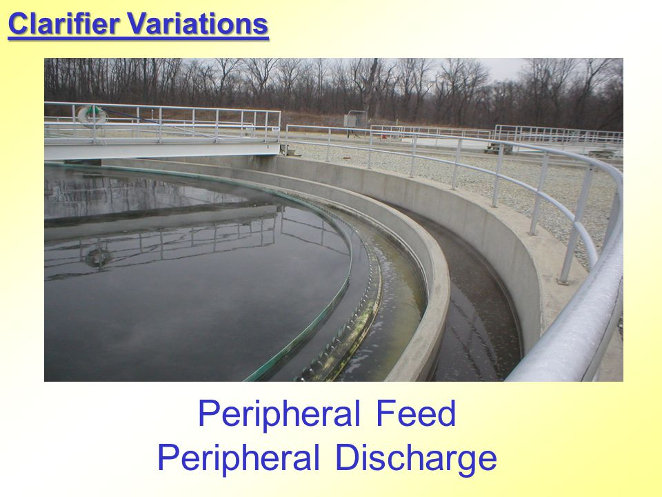 Clarifier Variations Peripheral Feed Peripheral Discharge