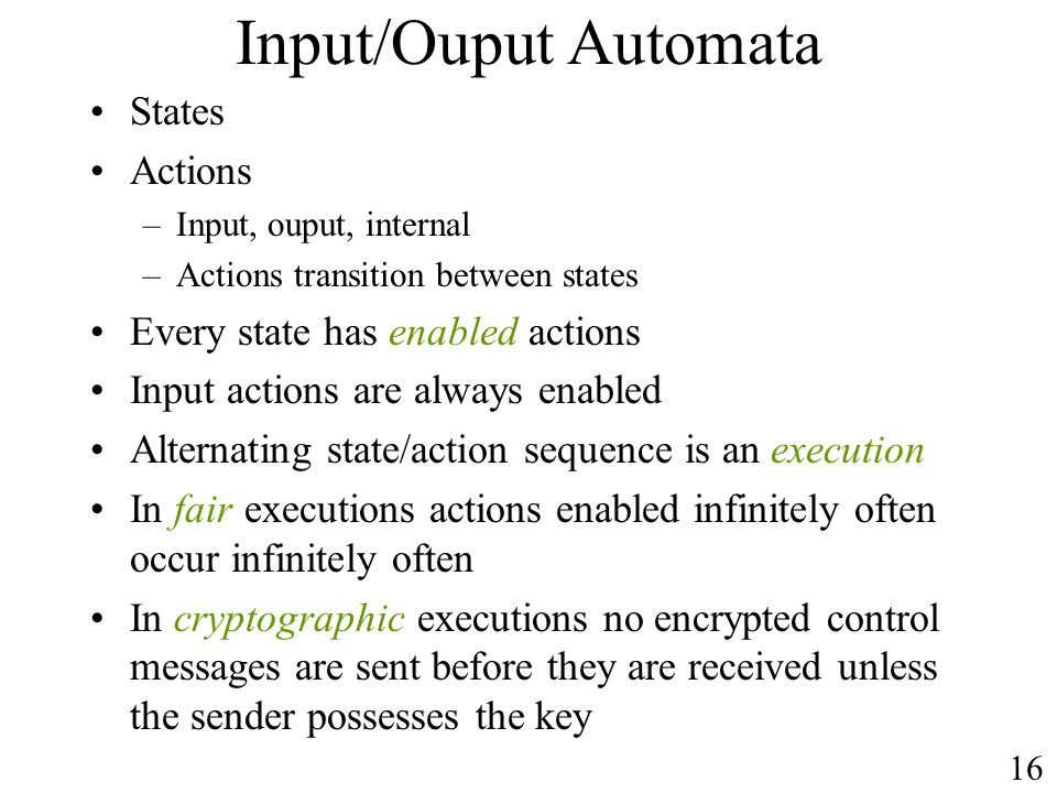 Input/Ouput Automata States Actions Every state has enabled actions