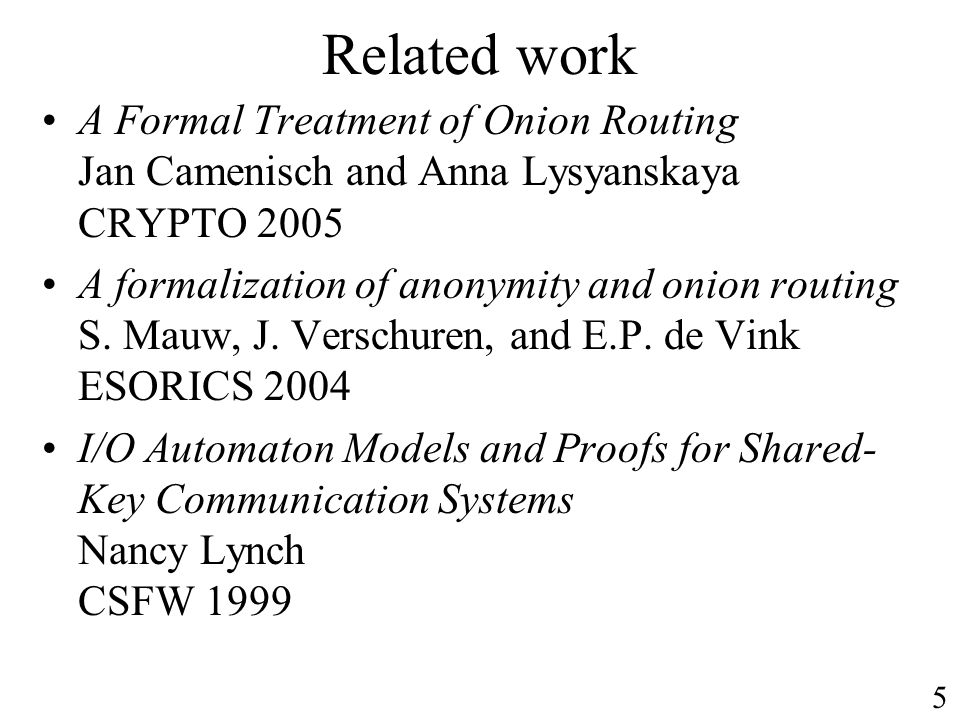 Related workA Formal Treatment of Onion Routing Jan Camenisch and Anna Lysyanskaya CRYPTO 2005.