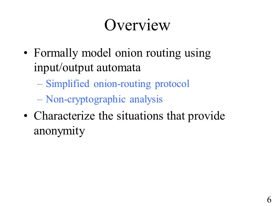 Overview Formally model onion routing using input/output automata