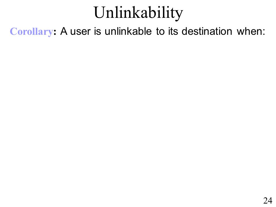 Unlinkability Corollary: A user is unlinkable to its destination when:
