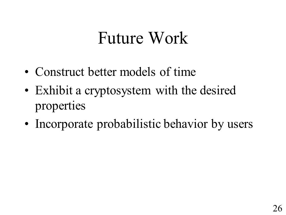 Future Work Construct better models of time