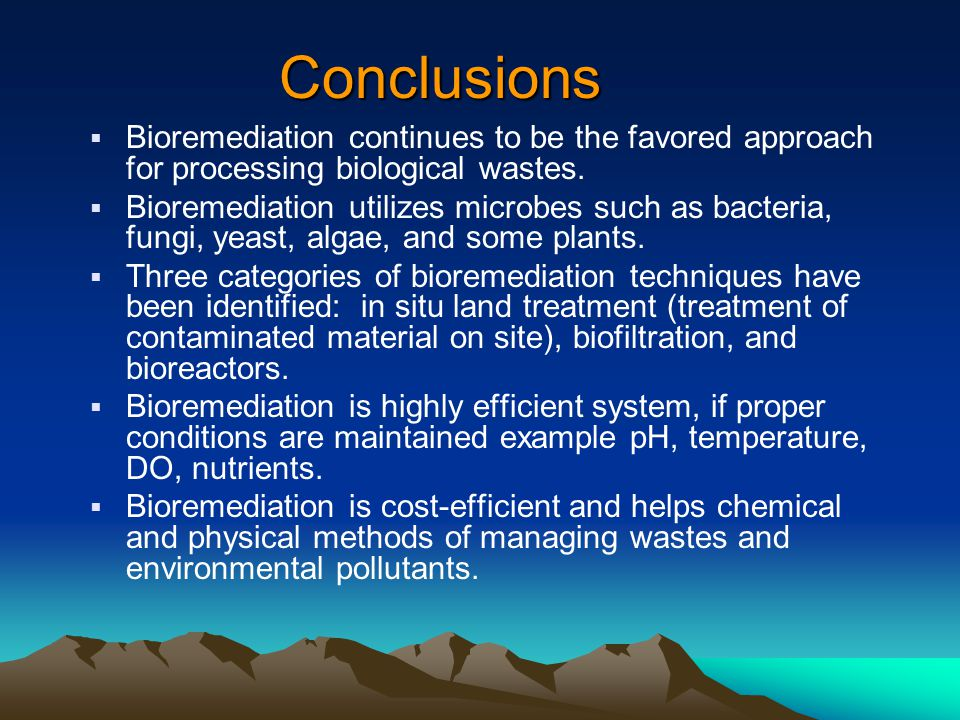 Conclusions Bioremediation continues to be the favored approach for processing biological wastes.