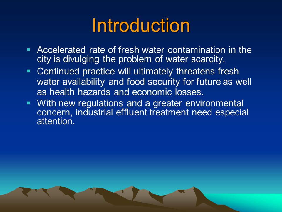 Introduction Accelerated rate of fresh water contamination in the city is divulging the problem of water scarcity.