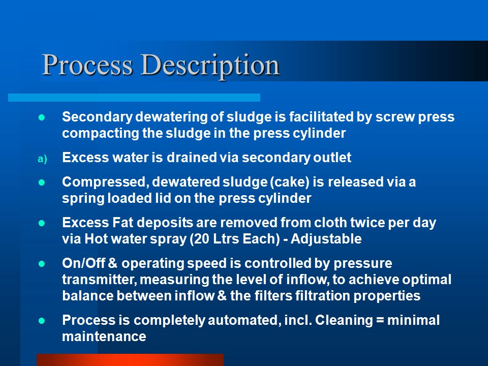 Process Description Secondary dewatering of sludge is facilitated by screw press compacting the sludge in the press cylinder.