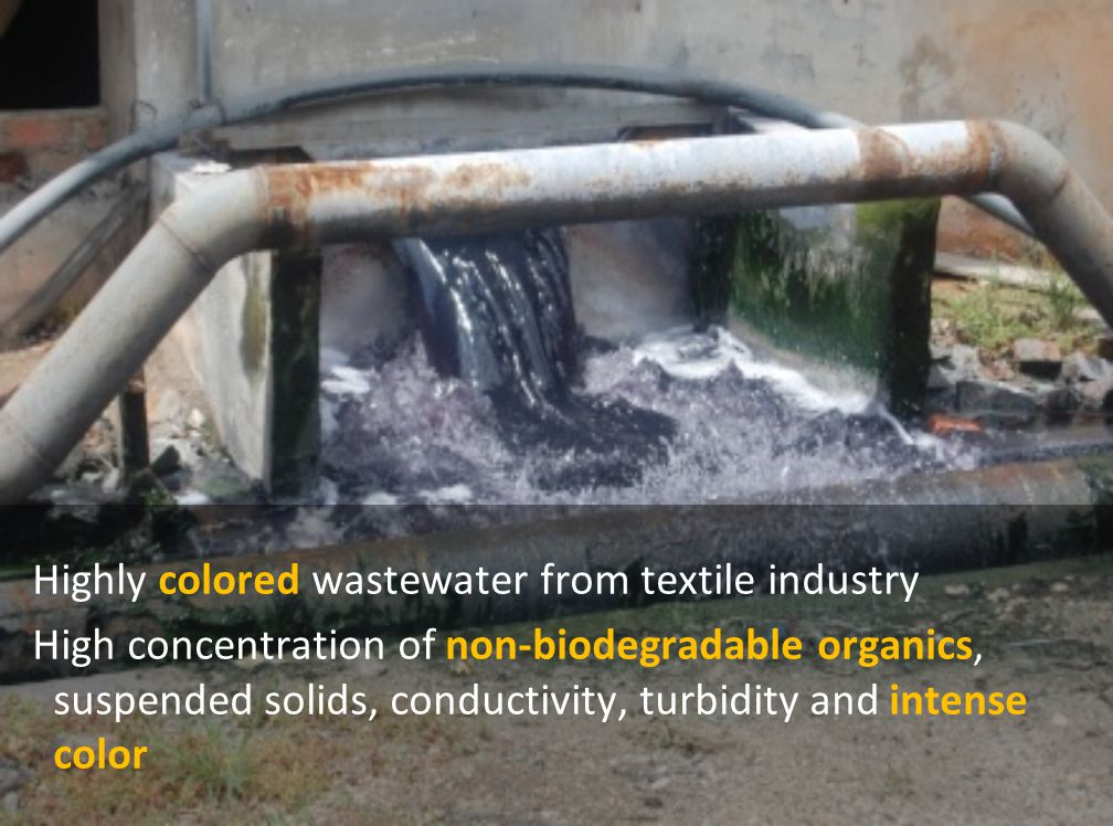 Highly colored wastewater from textile industry High concentration of non-biodegradable organics, suspended solids, conductivity, turbidity and intense color