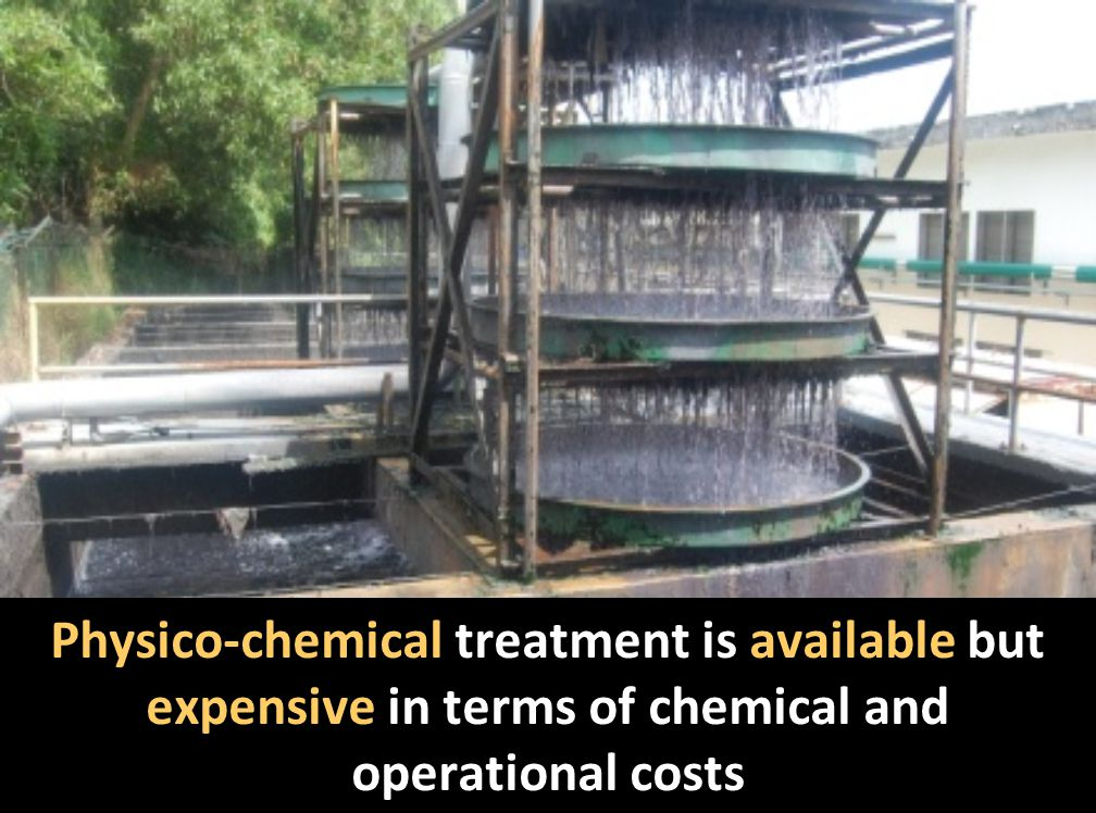 Physico-chemical treatment is available but expensive in terms of chemical and operational costs