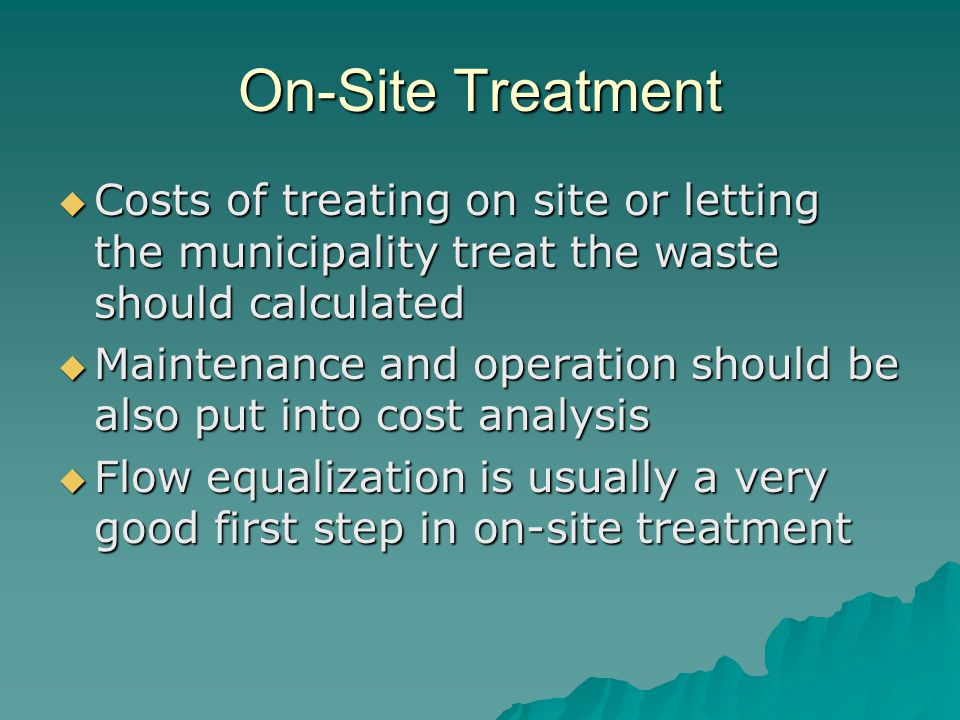 On-Site Treatment Costs of treating on site or letting the municipality treat the waste should calculated.