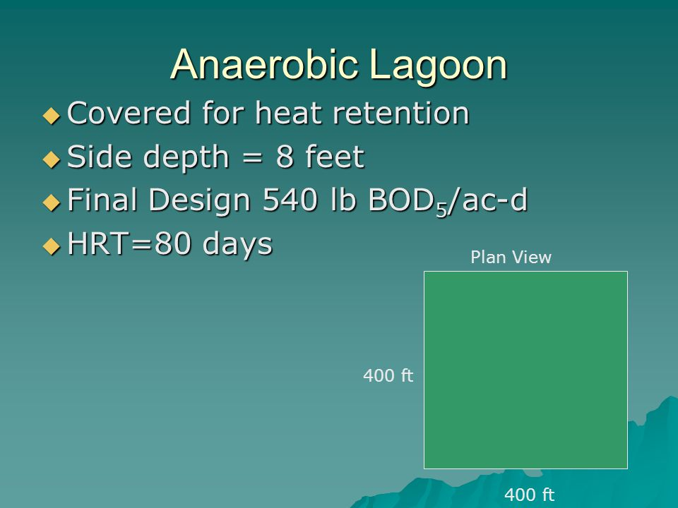 Anaerobic Lagoon Covered for heat retention Side depth = 8 feet