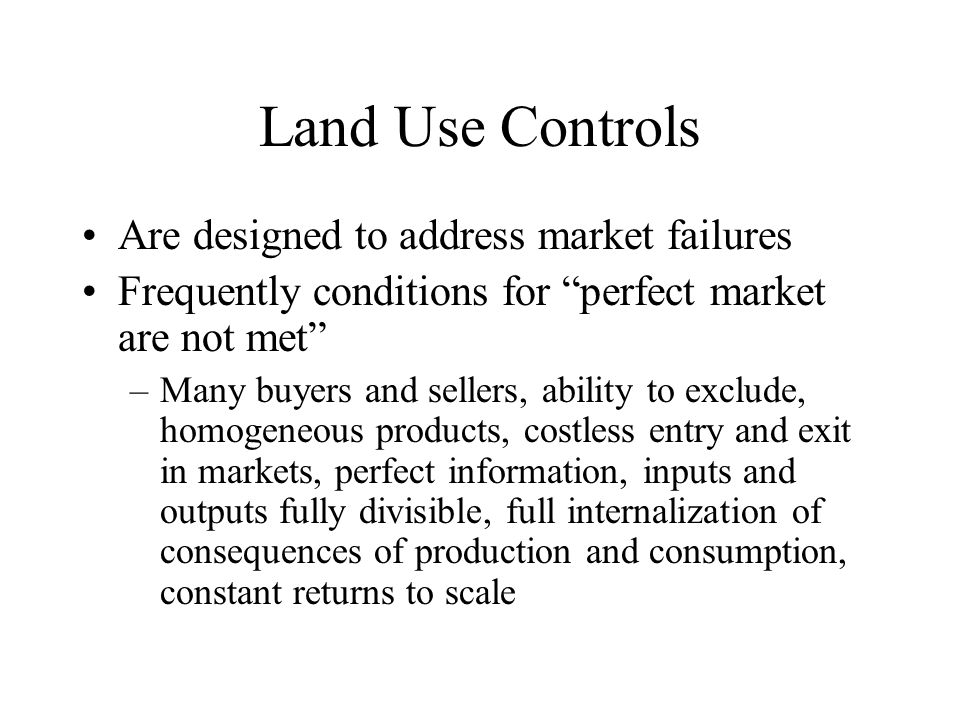 Land Use Controls Are designed to address market failures