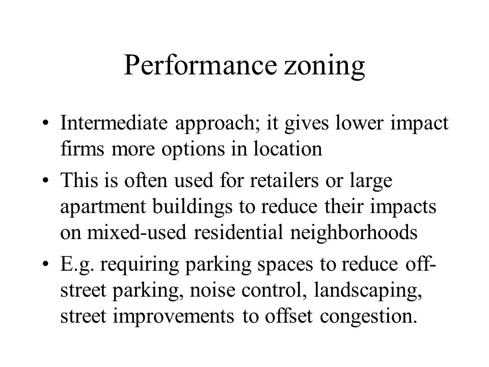 Performance zoning Intermediate approach; it gives lower impact firms more options in location.