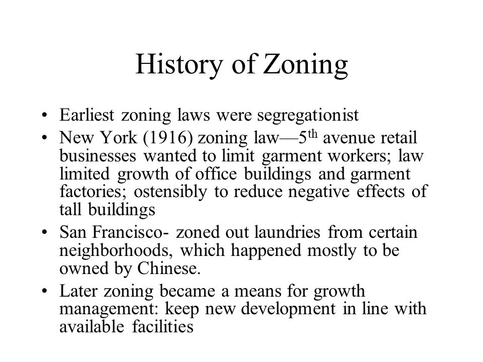 History of Zoning Earliest zoning laws were segregationist
