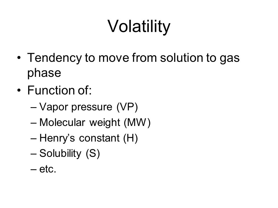 Volatility Tendency to move from solution to gas phase Function of: