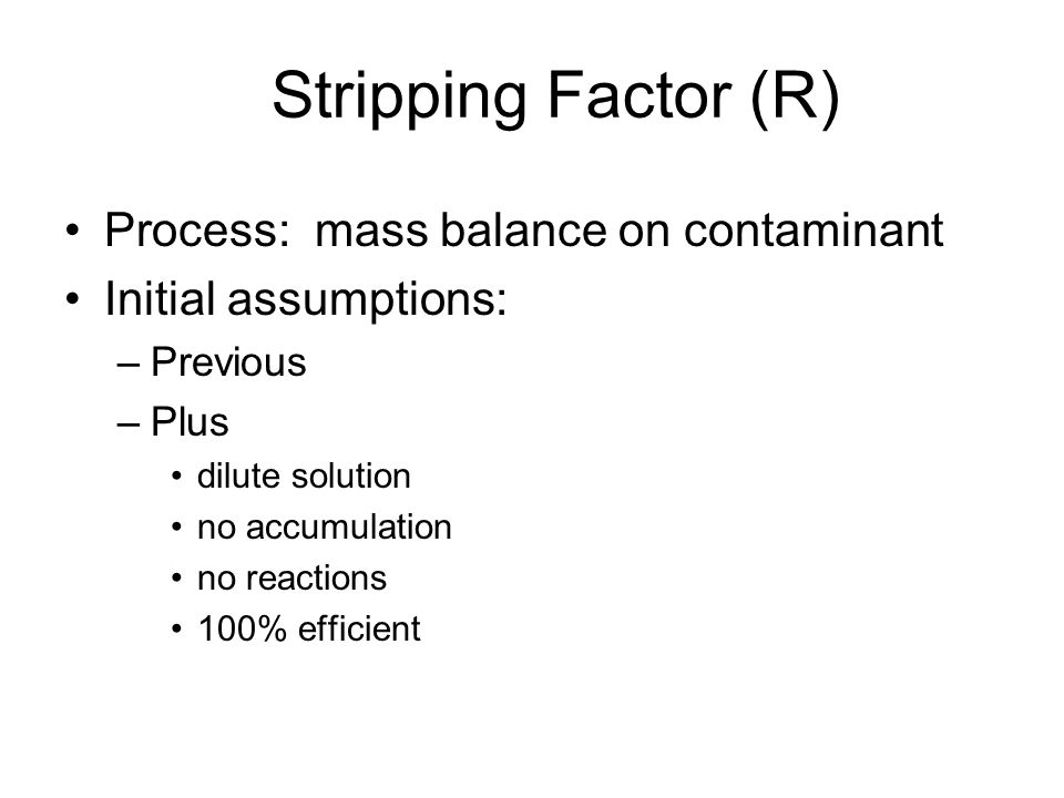 Stripping Factor (R) Process: mass balance on contaminant