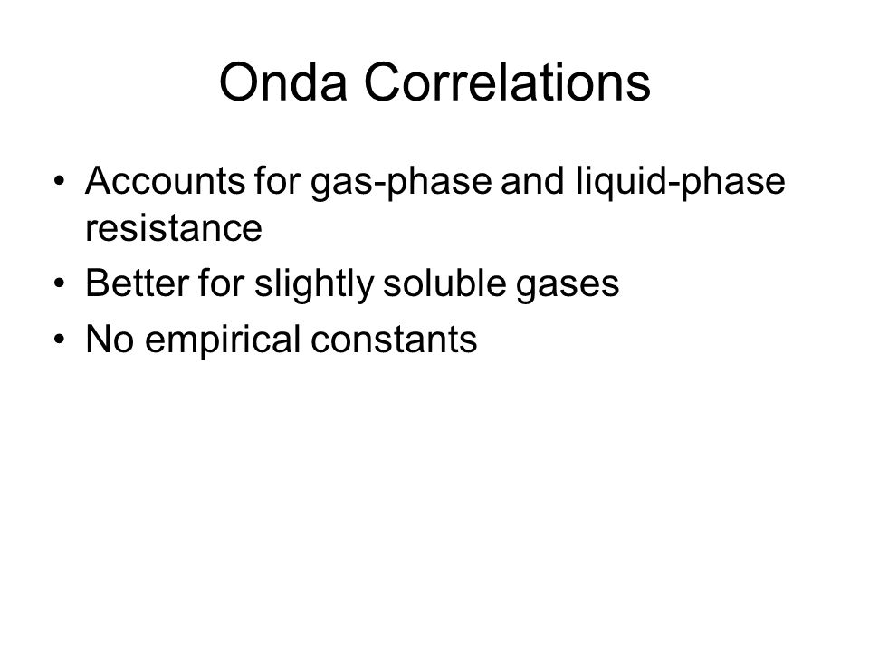 Onda Correlations Accounts for gas-phase and liquid-phase resistance