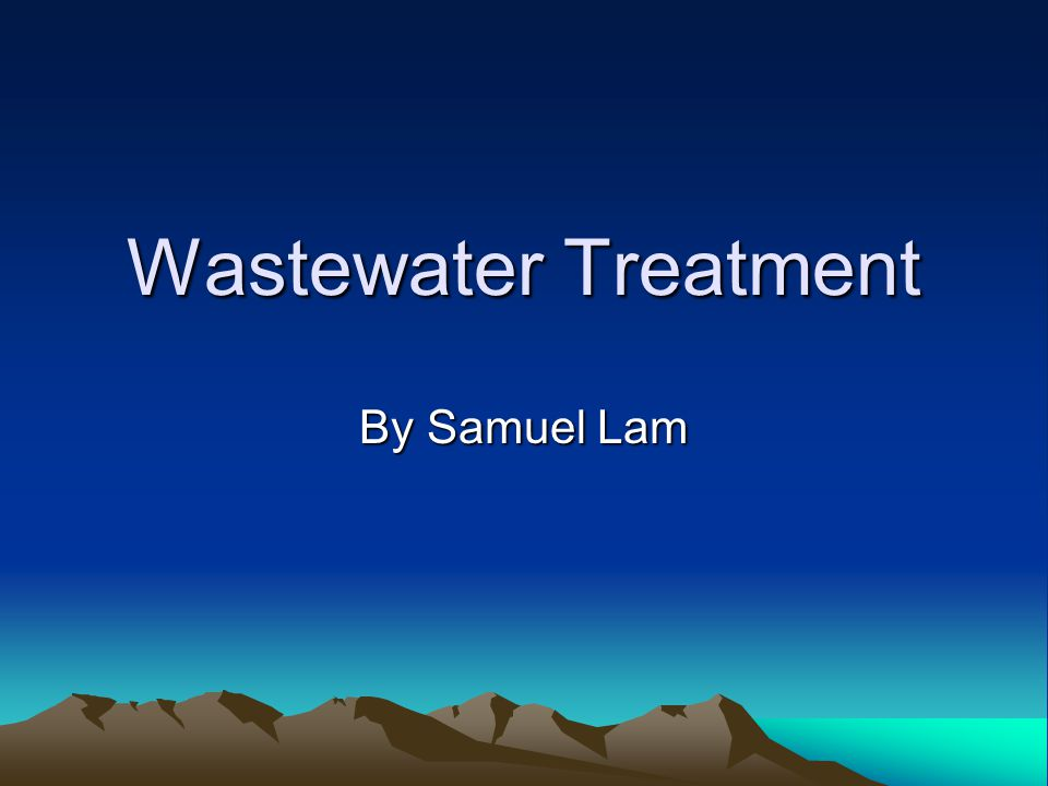 Wastewater Treatment By Samuel Lam