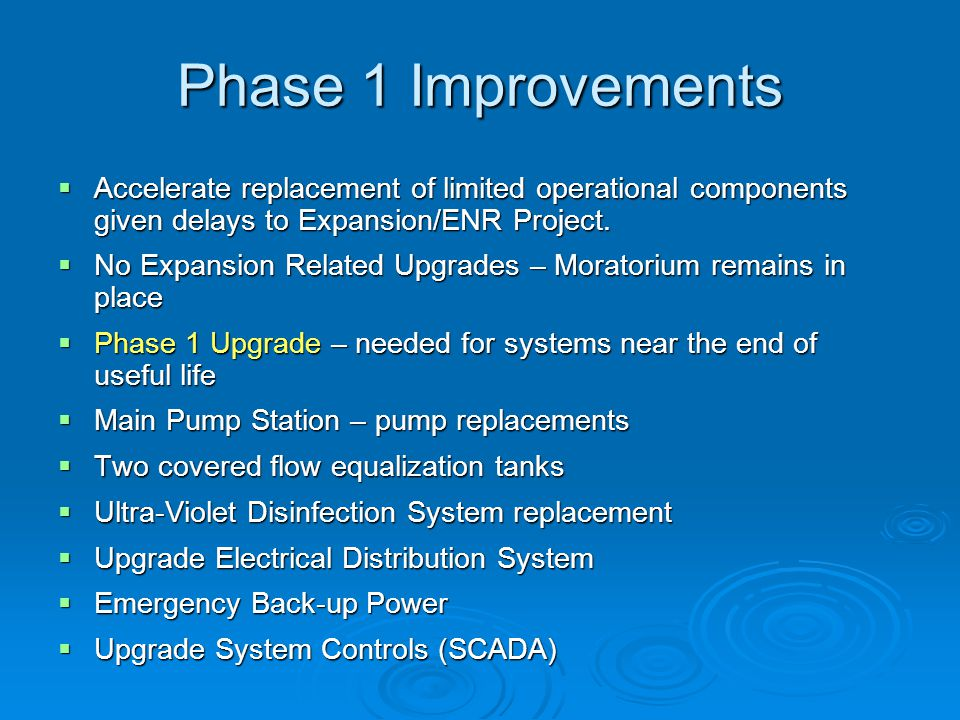 Phase 1 Improvements Accelerate replacement of limited operational components given delays to Expansion/ENR Project.