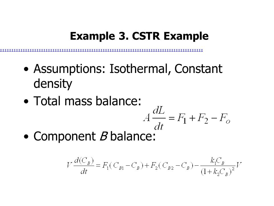 Assumptions: Isothermal, Constant density Total mass balance: