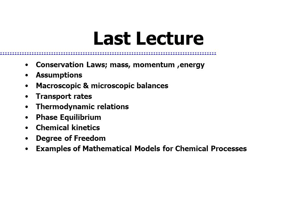 Last Lecture Conservation Laws; mass, momentum ,energy Assumptions