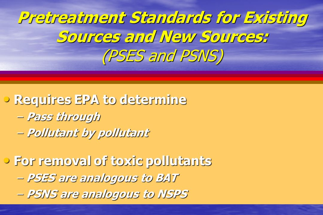 Pretreatment Standards for Existing Sources and New Sources: (PSES and PSNS)