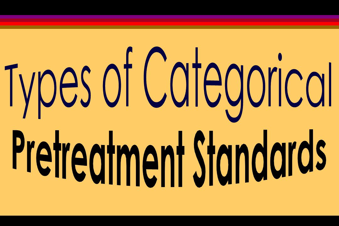 Whether contained in the General Provisions or sections specific to a subpart, categorical pretreatment standards: