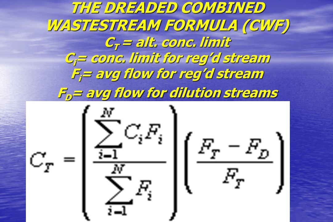 THE DREADED COMBINED WASTESTREAM FORMULA (CWF) CT = alt. conc