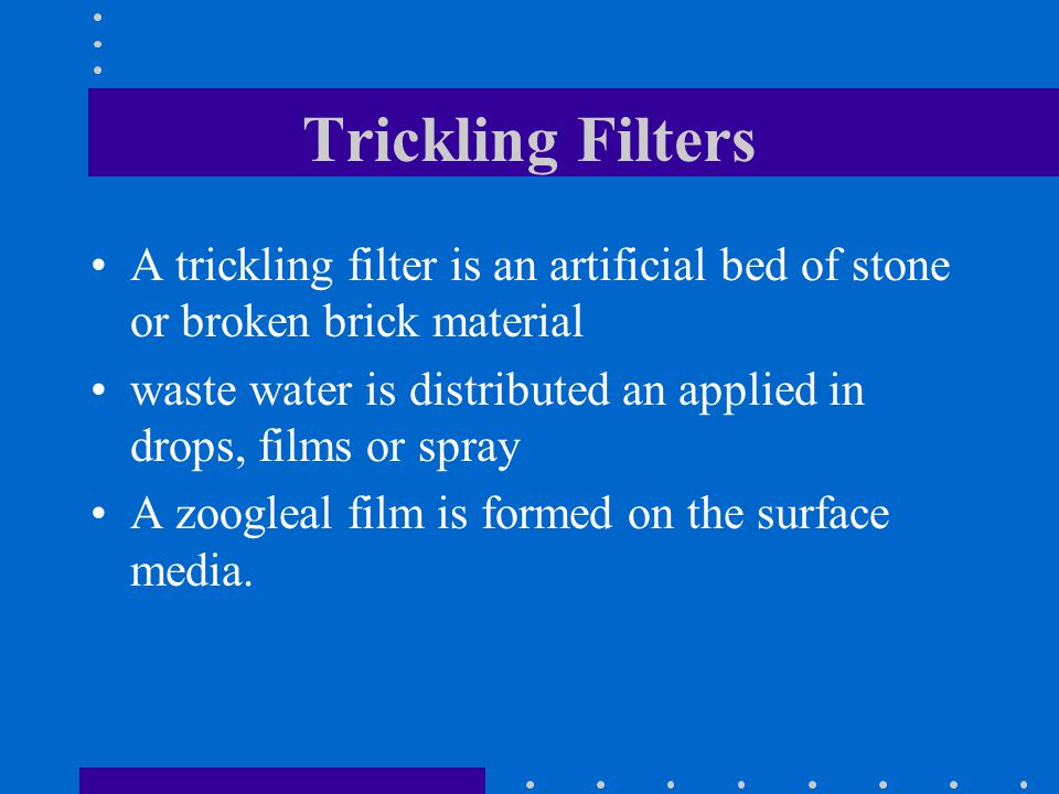Trickling Filters A trickling filter is an artificial bed of stone or broken brick material.