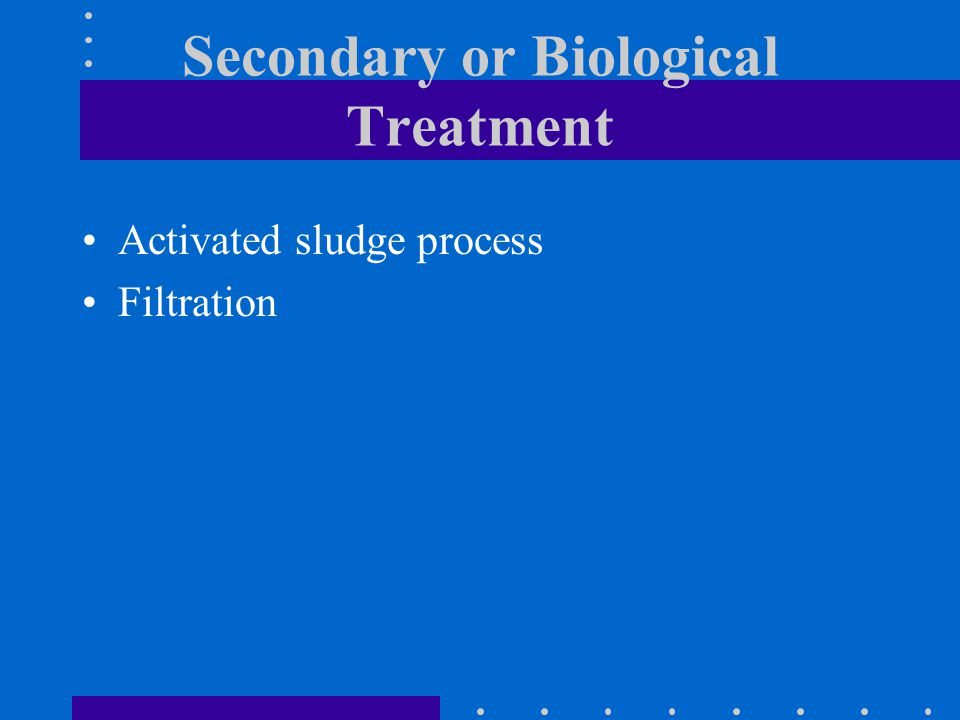 Secondary or Biological Treatment