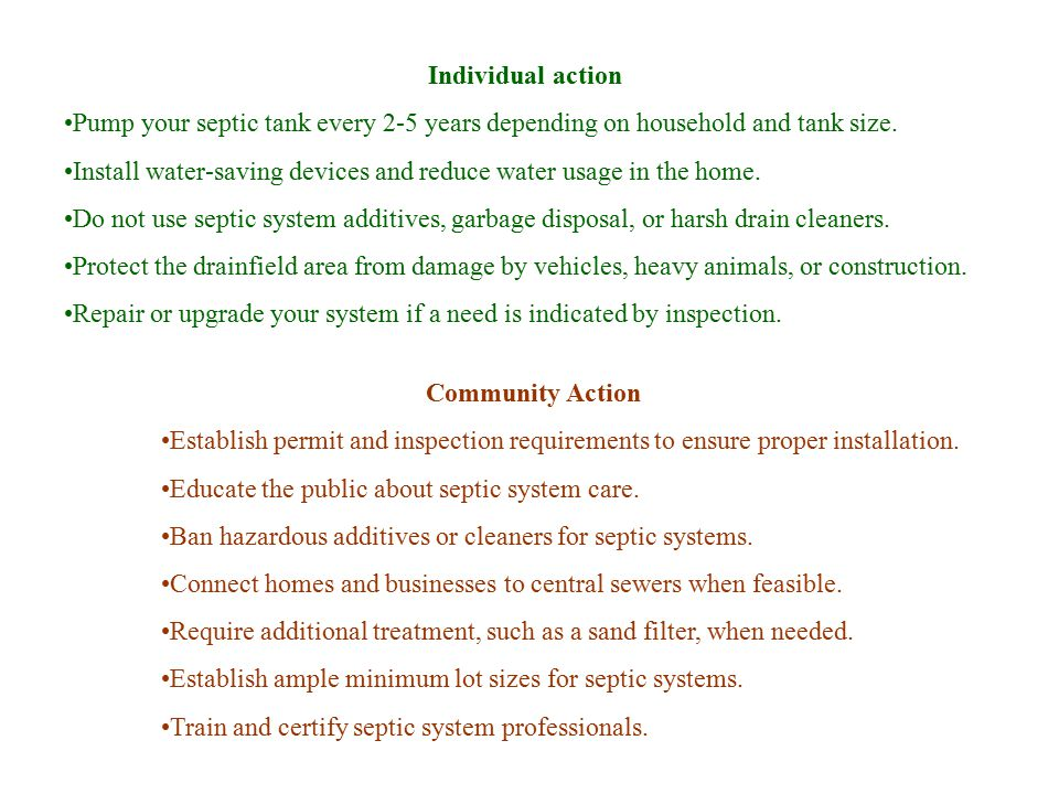 Individual action Pump your septic tank every 2-5 years depending on household and tank size.