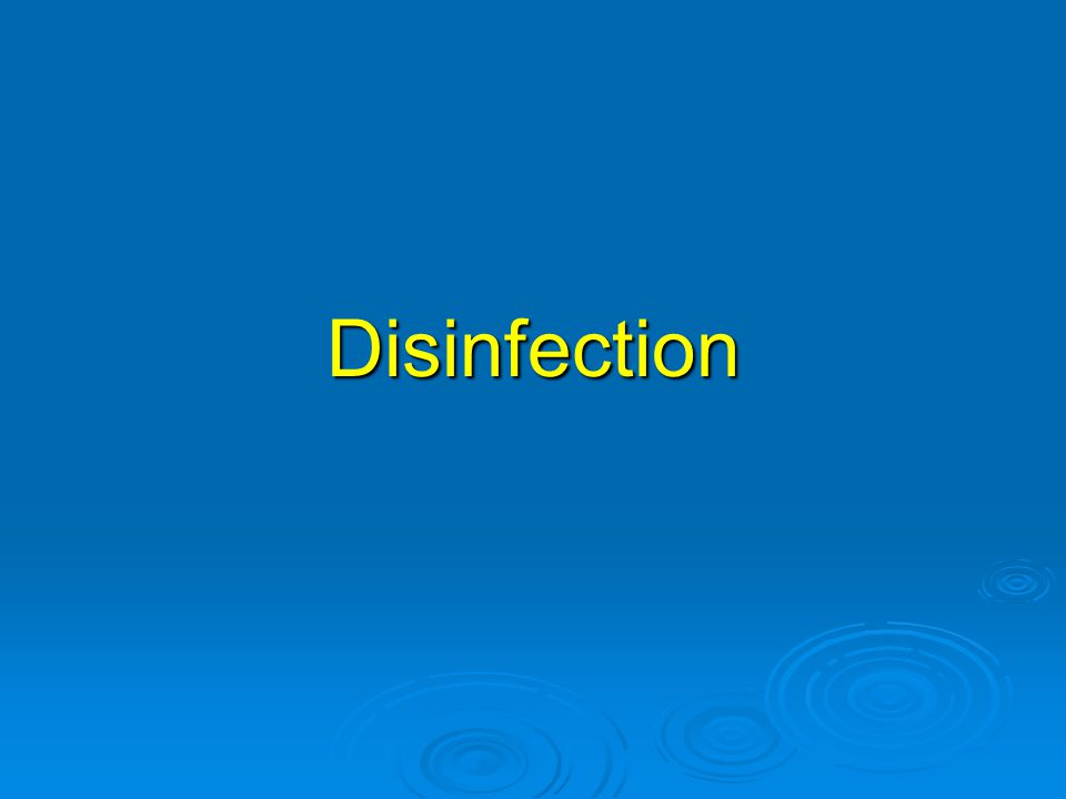 Disinfection Disinfection is what we are trying to achieve.
