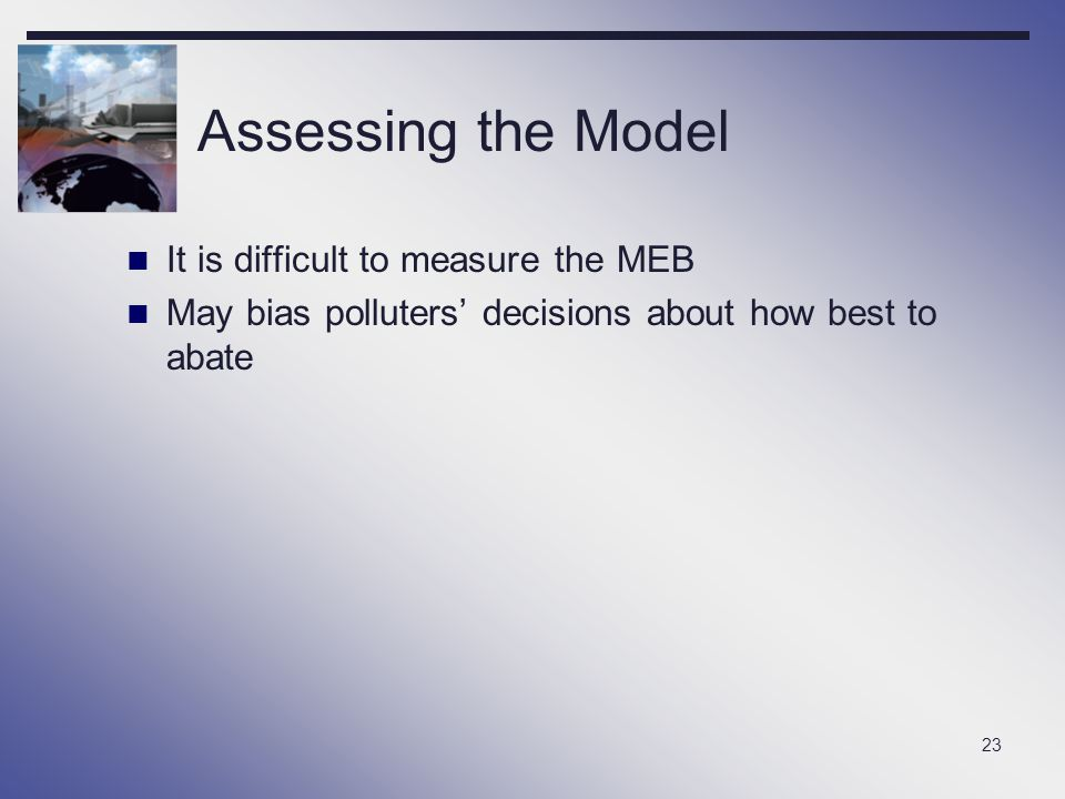 Assessing the Model It is difficult to measure the MEB
