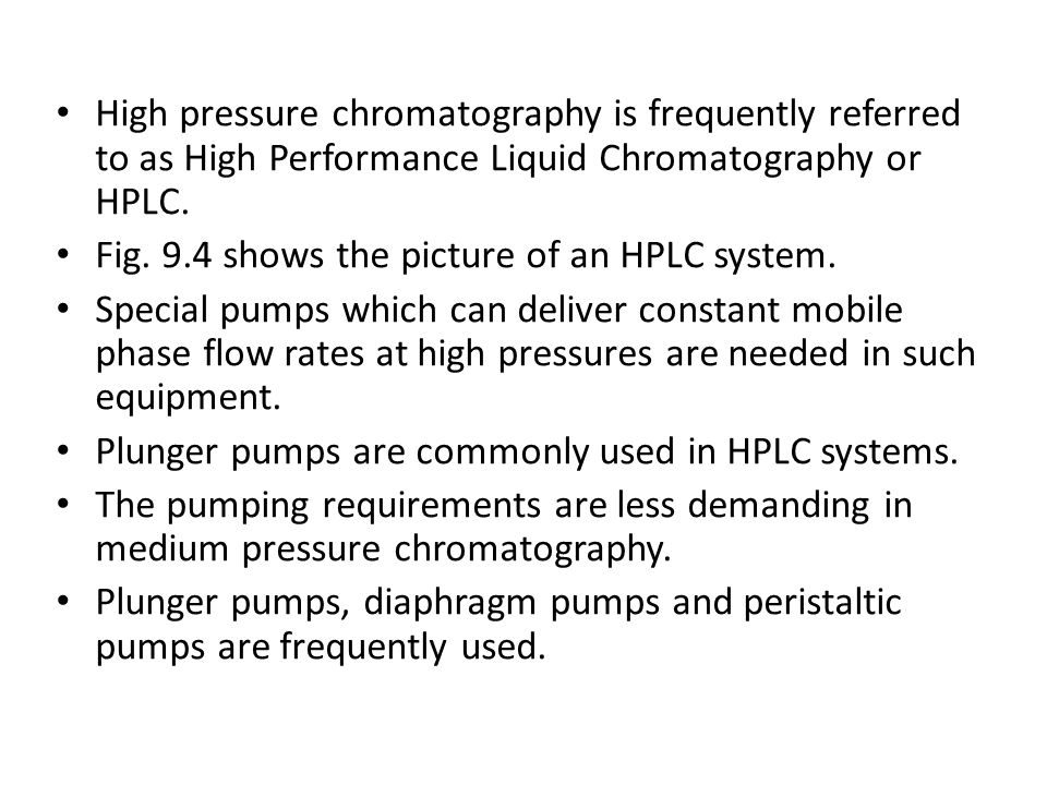 High pressure chromatography is frequently referred to as High Performance Liquid Chromatography or HPLC.