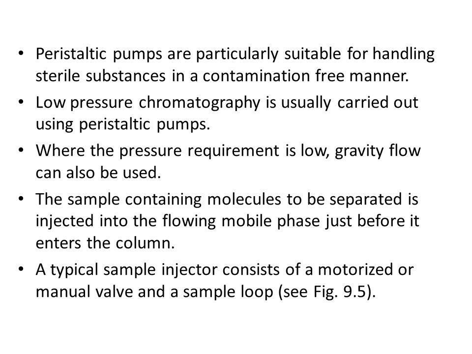 Peristaltic pumps are particularly suitable for handling sterile substances in a contamination free manner.
