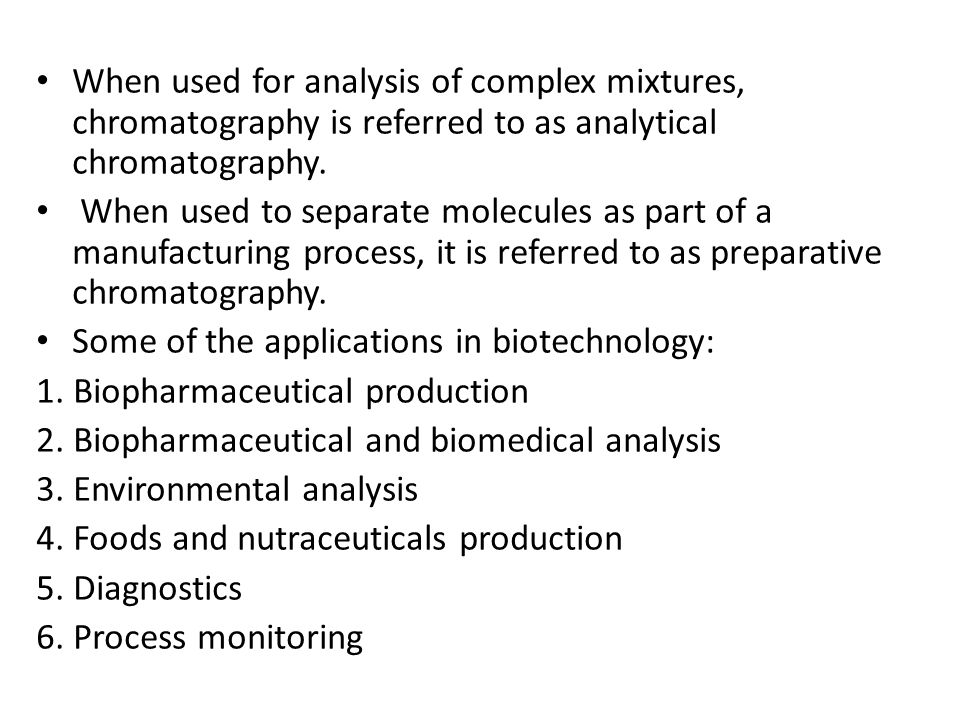 When used for analysis of complex mixtures, chromatography is referred to as analytical chromatography.