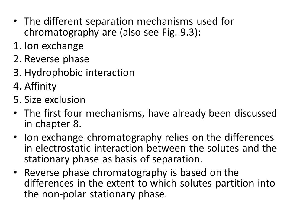 The different separation mechanisms used for chromatography are (also see Fig. 9.3):