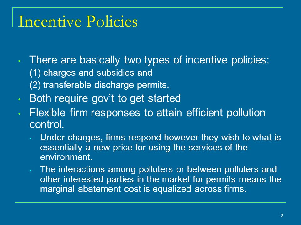 Incentive Policies There are basically two types of incentive policies: (1) charges and subsidies and.