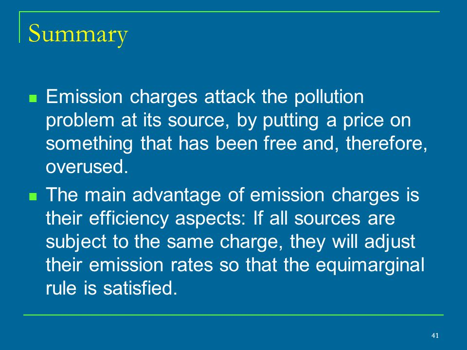 Summary Emission charges attack the pollution problem at its source, by putting a price on something that has been free and, therefore, overused.