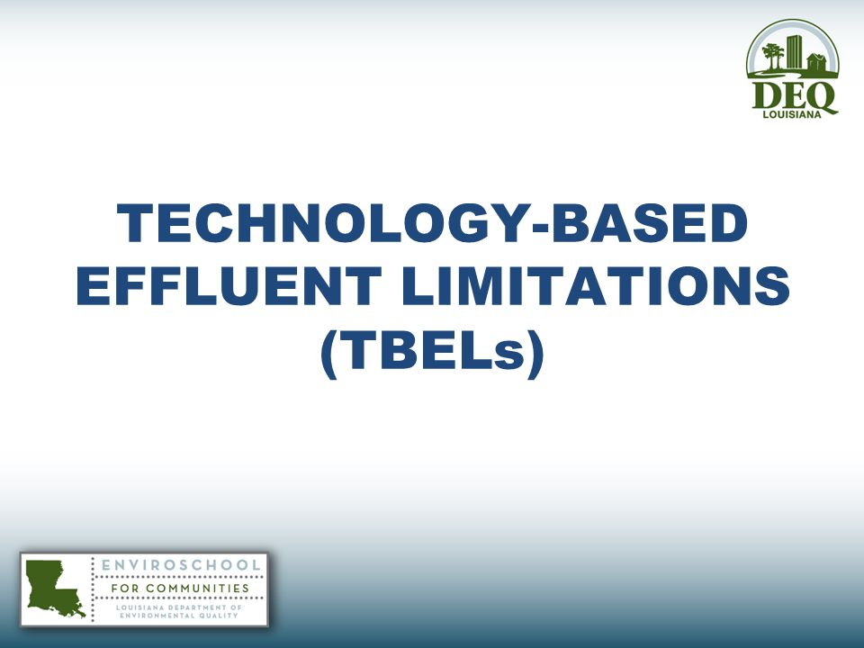 TECHNOLOGY-BASED EFFLUENT LIMITATIONS (TBELs)