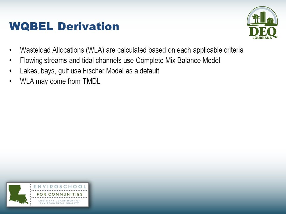 WQBEL Derivation Wasteload Allocations (WLA) are calculated based on each applicable criteria.