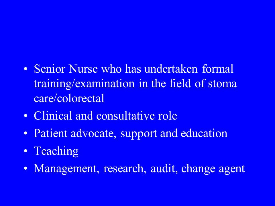 Senior Nurse who has undertaken formal training/examination in the field of stoma care/colorectal