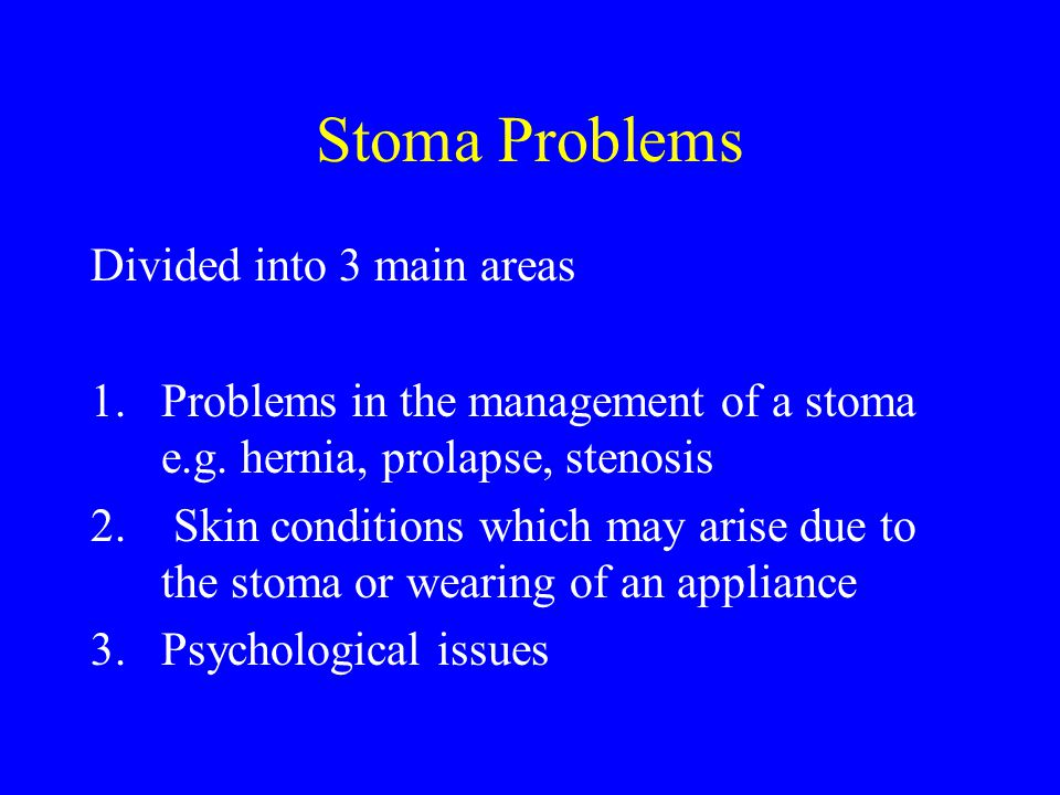 Stoma Problems Divided into 3 main areas