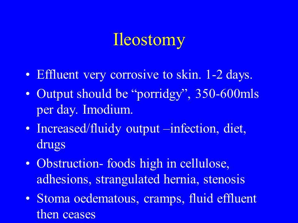 Ileostomy Effluent very corrosive to skin. 1-2 days.