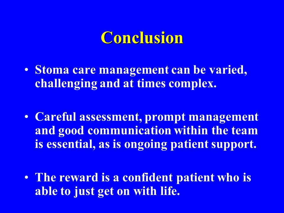 Conclusion Stoma care management can be varied, challenging and at times complex.