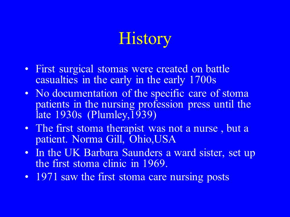 History First surgical stomas were created on battle casualties in the early in the early 1700s.