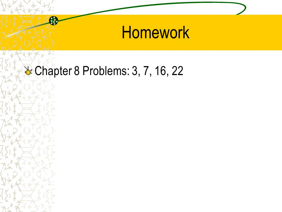 Homework Chapter 8 Problems: 3, 7, 16, 22