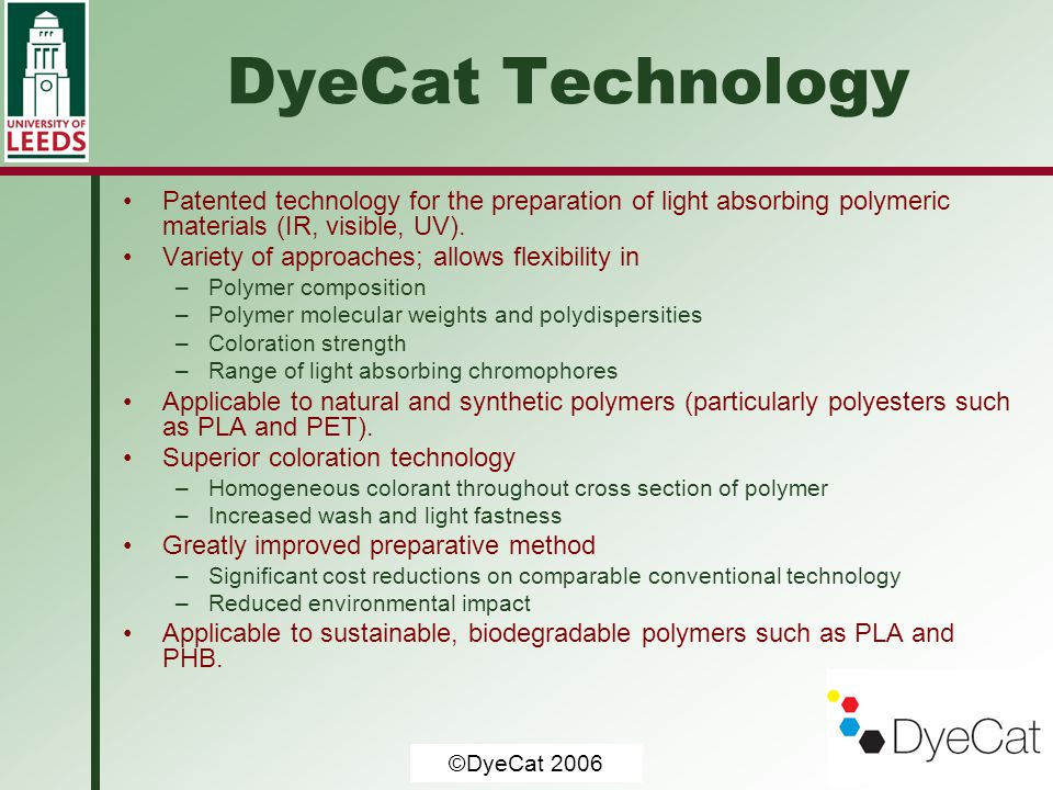 DyeCat Technology Patented technology for the preparation of light absorbing polymeric materials (IR, visible, UV).