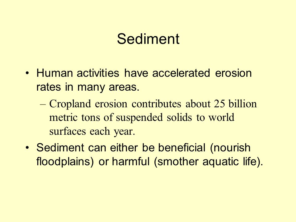 Sediment Human activities have accelerated erosion rates in many areas.