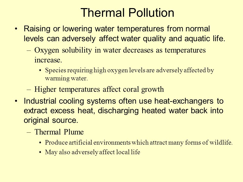 Thermal Pollution Raising or lowering water temperatures from normal levels can adversely affect water quality and aquatic life.