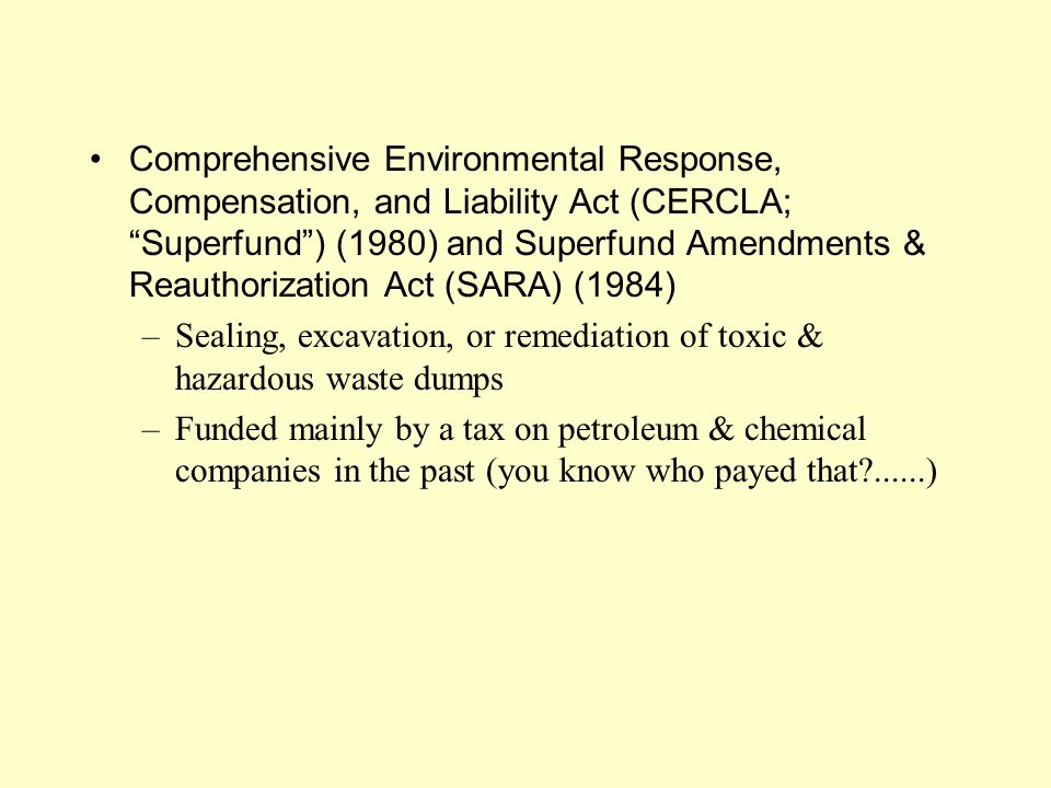 Comprehensive Environmental Response, Compensation, and Liability Act (CERCLA; Superfund ) (1980) and Superfund Amendments & Reauthorization Act (SARA) (1984)